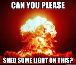 Can you please Shed some light on this? - nukebomb | Meme Generator