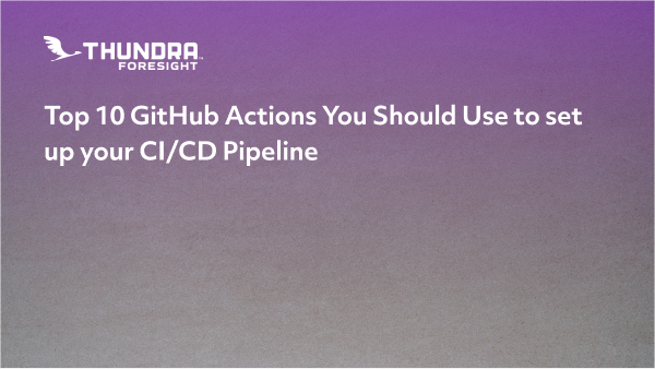 Top 10 GitHub Actions You Should Use to set up your CI/CD Pipeline